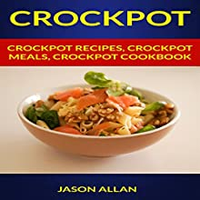 Crockpot: Crockpot Recipes, Crockpot Meals, Crockpot Cookbook | Livre audio Auteur(s) : Jason Allan Narrateur(s) : June Entwisle