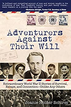 Adventurers Against Their Will: Extraordinary World War II Stories of Survival, Escape, and Connection-Unlike Any Others (English Edition) por [Schirm, Joanie Holzer]