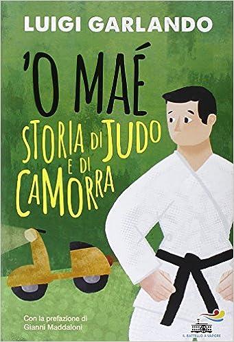 Luigi Garlando - 'O maé. Storia di judo e di camorra (2015)