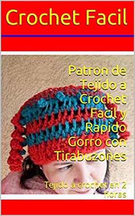 Patron de Tejido a Crochet Facil y Rapido Gorro con