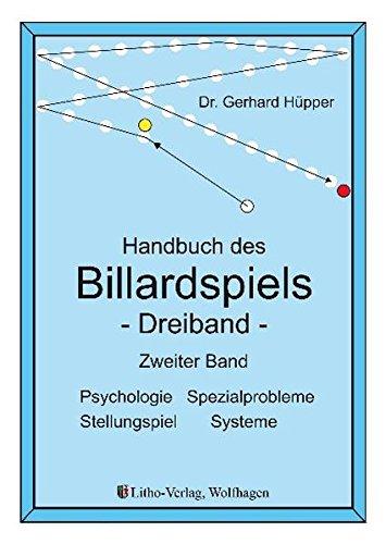 Handbuch des Billardspiels - Dreiband Band 2: Psychologie, Spezialprobleme, Stellungsspiel, Systeme
