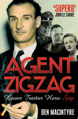 Agent Zigzag: The True Wartime Story of Eddie Chapman; Lover; Traitor; Hero; Spy