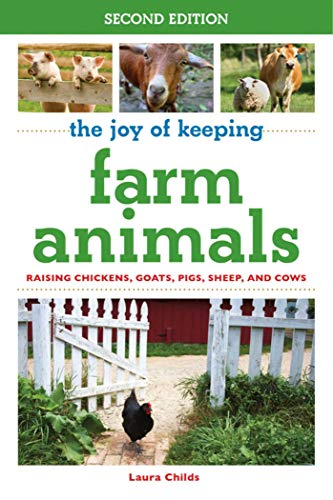 (The Joy of Keeping Farm Animals: Raising Chickens, Goats, Pigs, Sheep, and Cows (Joy of Series))
