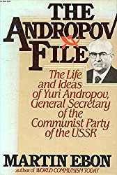 The Andropov file: The life and ideas of Yuri V. Andropov, general secretary of the Communist Party of the Soviet Union