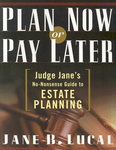 Plan Now or Pay Later: Judge Jane's No-Nonsense Guide to Estate Planning
