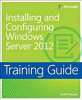 Training Guide: Installing and Configuring Windows Server 2012 Front Cover