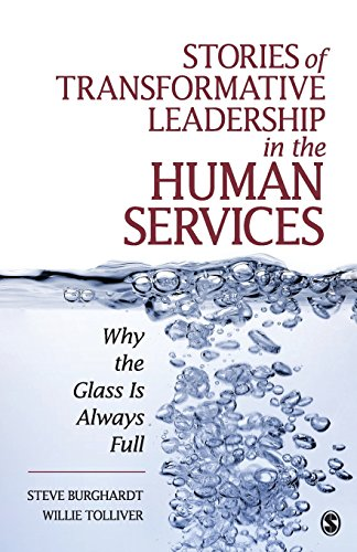 Stories of Transformative Leadership in the Human Services: Why the Glass Is Always Full (Story Glass)