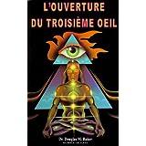 L'OUVERTURE DU TROISIÈME OEIL (French Edition)