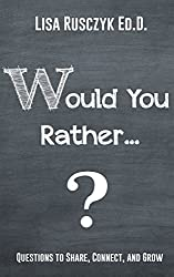 Would You Rather.?: Questions to Share, Connect, and Grow (Quick Questions)