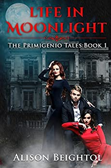 Life in Moonlight: The Primigenio Tales: Book 1 by [Beightol, Alison]
