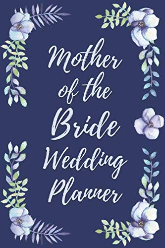 - Mother of the Bride Wedding Planner: Wedding Planner Checklist and Organizer Guide to Help Plan Your Perfect Big Day!