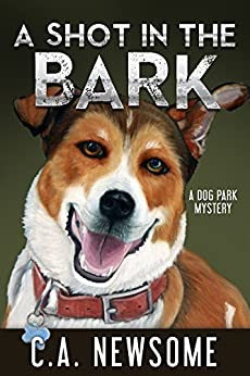 A Shot in the Bark: A Dog Park Mystery (Lia Anderson Dog Park Mysteries Book 1) by [Newsome, C. A.]