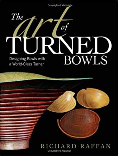 Art of Turned Bowls, The: Designing Bowls with a World-class Turner by Richard Raffan (2008-11-01)
