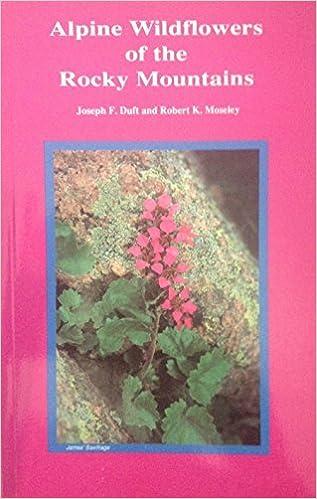 Alpine Wildflowers Of The Rocky Mountains Joseph F Duft Robert K