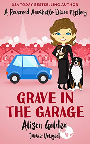 Grave in the Garage (A Reverend Annabelle Dixon Cozy Mystery Book 4) by [Golden, Alison, Vougeot, Jamie]