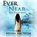 Ever Near: Secret Affinity, Volume 1 | Melissa MacVicar