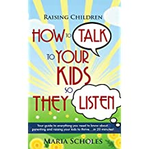 Positive Parenting: How to talk to your kids so they listen.Your guide to everything you need to know about positive parenting and raising children to ... Positive Discipline, Parenting Books)