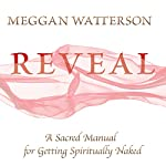 Reveal: A Sacred Manual for Getting Spiritually Naked | Meggan Watterson
