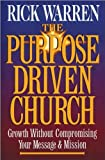 The Purpose Driven Church - Growth Without Compromising Your Message and Mission