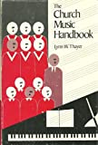 Church Music Handbook, Lynn W. Thayer, 0310368804
