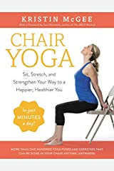 Chair Yoga: Sit, Stretch, and Strengthen Your Way to a Happier, Healthier You Paperback