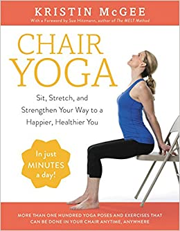 Chair Yoga: Sit, Stretch, and Strengthen Your Way to a Happier ...