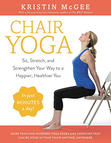 Chair Yoga: Sit, Stretch, and Strengthen Your Way to a Happier, Healthier You (Stretching Exercises For Lower Back Pain Illustrations)