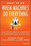 img - for What To Do When Machines Do Everything: How to Get Ahead in a World of AI, Algorithms, Bots, and Big Data book / textbook / text book