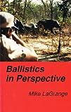 Ballistics in Perspective, Mike LaGrange, 096248072X