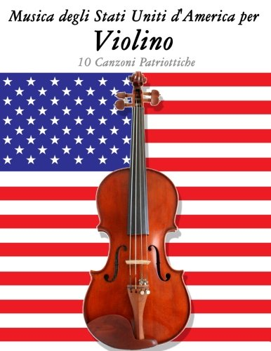 Download Musica degli Stati Uniti d'America per Violino: 10 Canzoni Patriottiche (Italian Edition) pdf epub