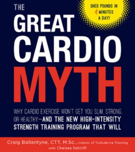 Book Cover: The Great Cardio Myth: Why Cardio Exercise Won't Get You Slim, Strong, or Healthy - and the New High-Intensity Strength Training Program that Will