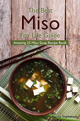 The Best Miso for Life Guide: Amazing 25 Miso Soup Recipe Book by Martha Stephenson