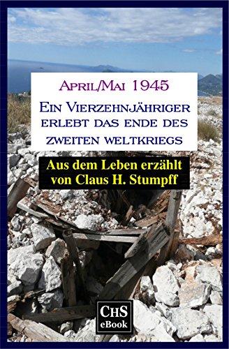 April/Mai 1945: Ein Vierzehnjähriger erlebt das Ende des Zweiten Weltkriegs (German Edition)