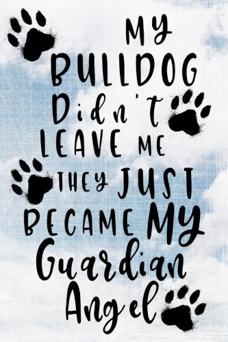 (My Bulldog Didn't Leave Me They Just Became My Guardian Angel: Dog Memory Journal Notebook )
