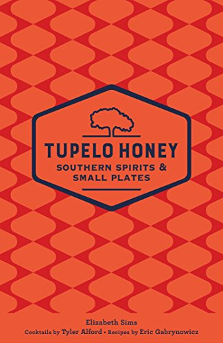Tupelo Honey Southern Spirits & Small Plates (Tupelo Honey Cafe) by Elizabeth Sims, Tyler Alford, Eric Gabrynowicz