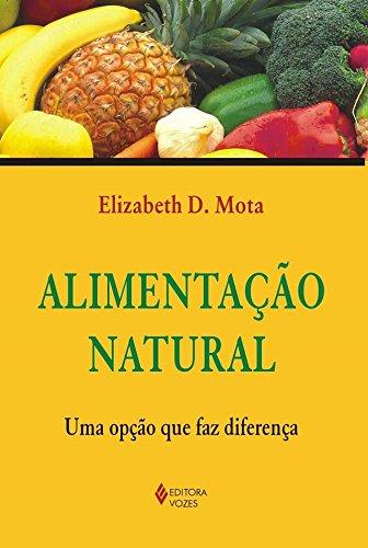 Alimentação Natural. Uma Opção que Faz Diferença (Em Portuguese do Brasil): Urariano Mota: 9788532632005: Amazon.com: Books