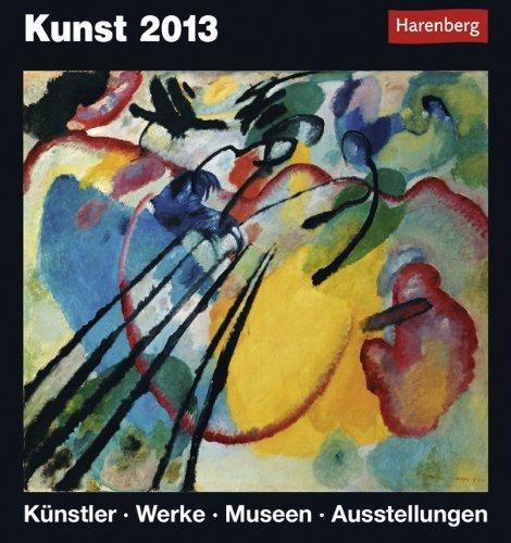 Kunst 2013: Harenberg Tageskalender. Künstler - Werke - Museen - Ausstellungen