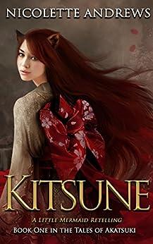 Kitsune: A Little Mermaid Retelling (Tales of Akatsuki Book 1) by [Andrews, Nicolette]