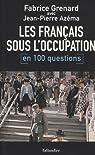 Les Français sous l'Occupation en 100 questions par Grenard