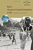 Kuhn's Structure of Scientific Revolutions at Fifty: Reflections on a Science Classic
