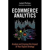 Ecommerce Analytics: Analyze and Improve the Impact of Your Digital Strategy (FT Press Analytics)