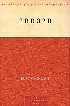 2 B R 0 2 B by [Vonnegut, Kurt]