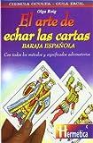 img - for El arte de echar las cartas: Baraja espa ola: Con todos los m todos y significados adivinatorios book / textbook / text book