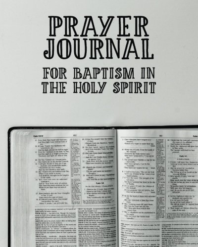Prayer Journal For Baptism in the Holy Spirit: 3 Month Prayer Notebook For Worshippers to Write in  - Talk to God Daily | Stylish 8 x 10 Christian ... Praise and Worship Notebook (Prayer Journals) (Prayer For Baptism In The Holy Spirit Catholic)
