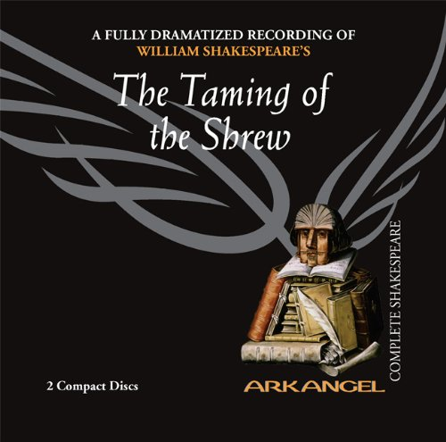 The Taming of the Shrew (Arkangel Shakespeare - Fully Dramatized) (Arkangel Complete Shakespeare)