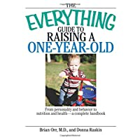 The Everything Guide To Raising A One-Year-Old: From Personality And Behavior to...