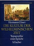 Die Kultur der Wilhelminischen Zeit. Topographie einer Epoche