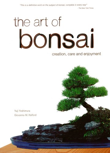 Art of Bonsai: Creation, Care and Enjoyment (Art Bonsai Trees)