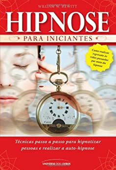 Hipnose para Iniciantes (Portuguese Edition) by [Hewitt, William W.]