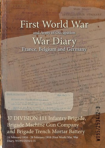 37 DIVISION 111 Infantry Brigade, Brigade Machine Gun Company and Brigade Trench Mortar Battery : 24 February 1916 - 28 February 1918 (First World War, War Diary, ()